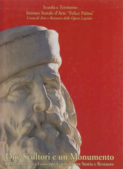 Due scultori e un monumento, il monumento a giuseppe garibaldi tra storia e restauro - Silvestri Giuseppe (a Cura Di)