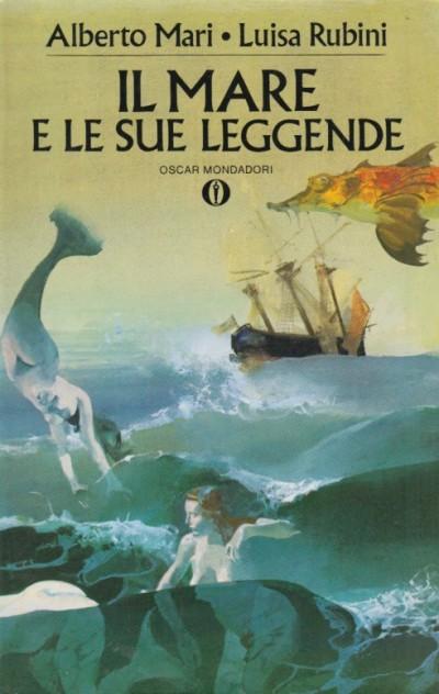 Il mare e le sue leggende - Mari Alberto - Rubini Luisa