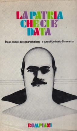 La patria che ci ? data I testi comici del cabaret italiano