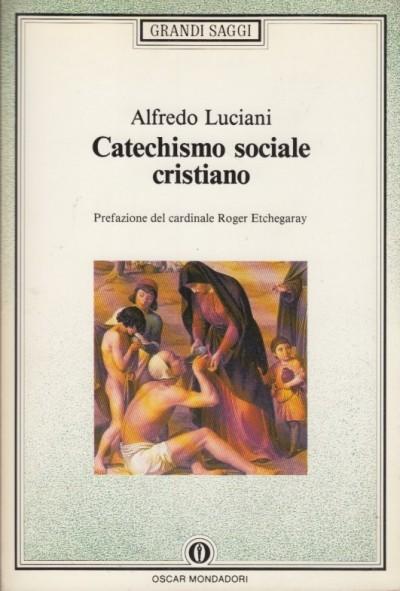 Catechismo sociale cristiano - Luciani Alfredo