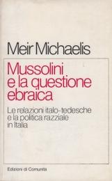 Mussolini e la questione ebraica. Le relazioni italo-tedesche e la politica razziale in Italia