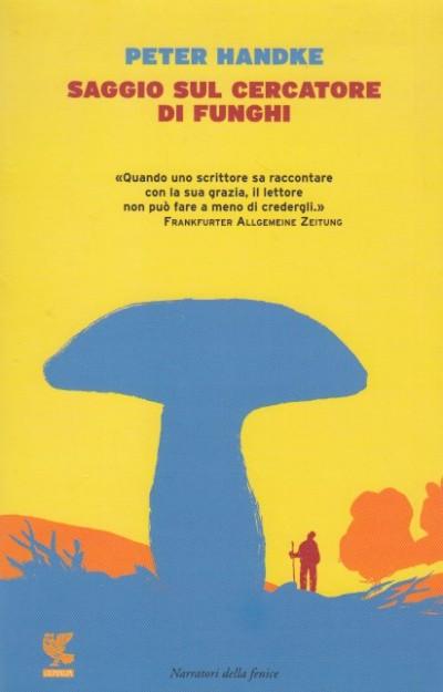 Saggio sul cercatore di funghi - Handke Peter