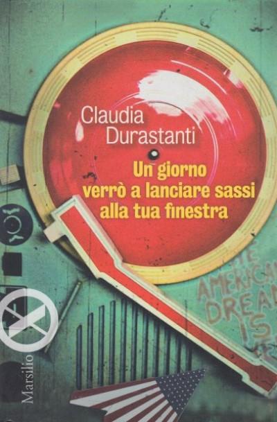 Un giorno verr? a lanciare sassi alla tua finestra - Durastanti Claudia