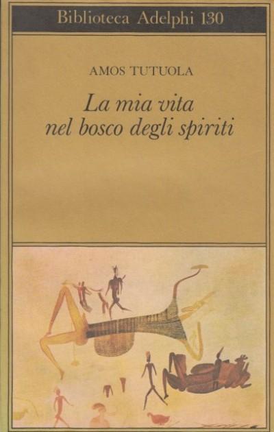La mia vita nel bosco degli spiriti. il bevitore di vino di palma - Tutuola Amos