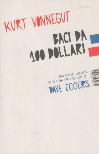 Baci da 100 dollari. racconti inediti - Vonnegut Kurt