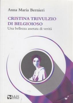 Cristina Trivulzio di Belgioioso. Una bellezza assetata di verit