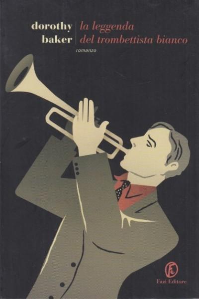 La leggenda del trombettista bianco - Baker Dorothy
