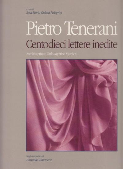 Pietro tenerani. centodieci lettere inedite - Galleni Pellegrini Rosa Maria (a Cura Di)