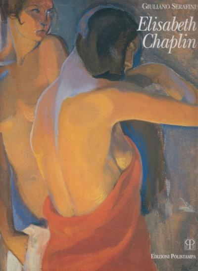 Elisabeth chaplin. tre stagioni di simboli - Serafini Giuliano