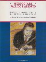 Meriggiare pallido e assorto Poesie e prose scelte di Eugenio Montale
