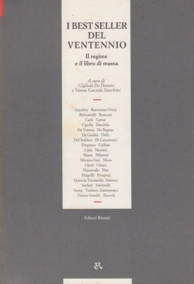 I best seller del ventennio. il regime e il libro di massa - Gigliola De Donato - Gazzola Stacchini Vanna