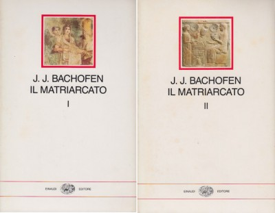 Il matriarcato ricerca sulla ginecocrazia nel mondo antico nei suoi aspetti religiosi e giuridici tomo primo tomo secondo - Johann Jakob Bachofen