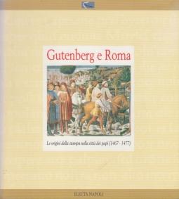 Gutenberg e Roma. Le origini della stampa nella citt? dei papi (1467-1477)