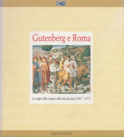 Gutenberg e roma. le origini della stampa nella citt? dei papi (1467-1477) - Miglio Massimo - Rossini Orietta