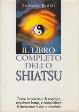 Il libro completo dello shiatsu Come ricaricarsi di energia, respirare bene, riconquistare il benessere fisico e mentale