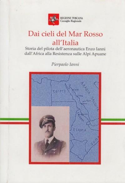 Dai cieli del mar rosso all'italia storia del pilota dell'aeronautica enzo ianni dall'africa alla resistenza sulle alpi apuane - Ianni Pierpaolo