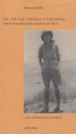 Al di la della collina. Memoria di un soldato inglese prigioniero nelle Marche