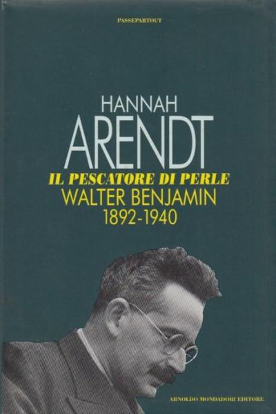 Il pescatore di perle walter benjamin 1892-1940 - Arendt Hannah