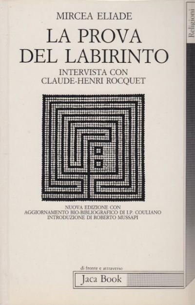 La prova del labirinto intervista con claude-henri rocquet - Eliade Mircea