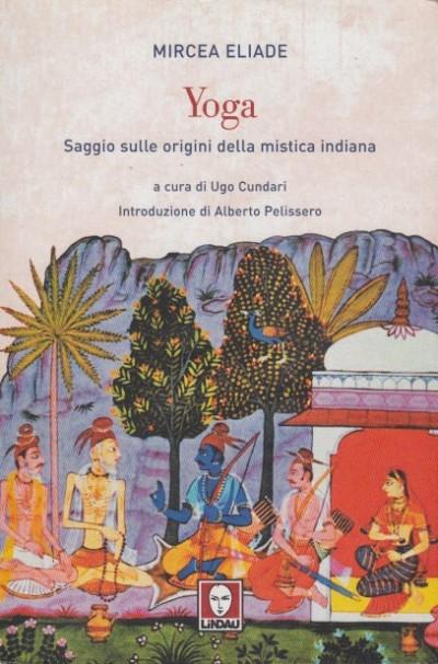 Yoga saggio sulle origini della mistica indiana - Eliade Mircea