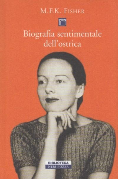 Biografia sentimentale dell'ostrica - Fisher M.f.k.