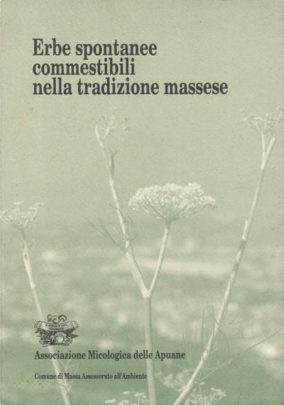Erbe spontanee commestibili nella tradizione massese - A Cura Di G. Novani, B. Vietina, F. Braccelli, N. Ardara