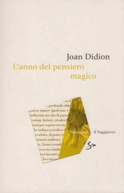 L'anno del pensiero magico - Didion Joan