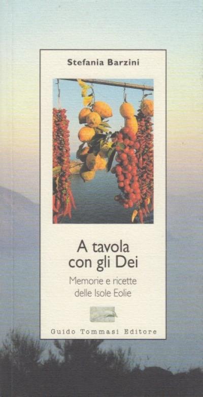 A tavola con gli dei. memorie e ricette delle isole eolie - Barzini Stefania