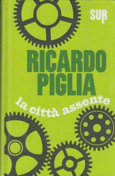 La citt? assente - Piglia Ricardo