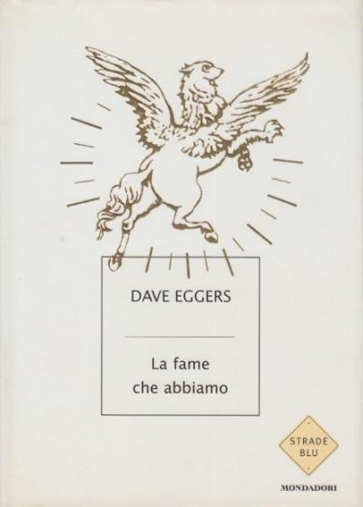 La fame che abbiamo - Eggers Dave