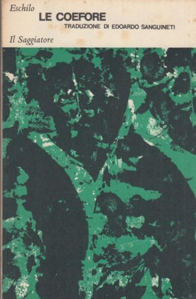 Le coefere. traduzione di edoardo sanguinetti - Eschilo