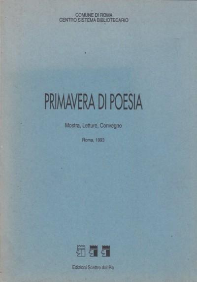 Primavera di poesia. mostra letture convengo roma 1993 - Comune Di Roma Centro Sistema Biliotecario