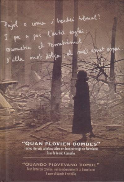 Quando piovevano bombe, testi letterari sui bombardamenti di barcellona - quan plovien bombes, textos literaris catalans sobre els bombardeigs de barcelona - Campillo Maria (a Cura Di)