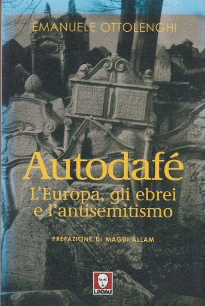 Autodaf?. l'europa, gli ebrei e l'antisemitismo - Ottolenghi Emanuele