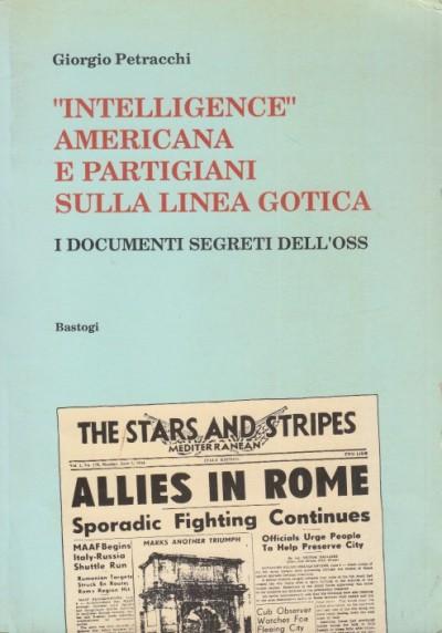 Intelligence americana e partigiani sulla linea gotica. i documenti segreti dell'oss - Petracchi Giorgio