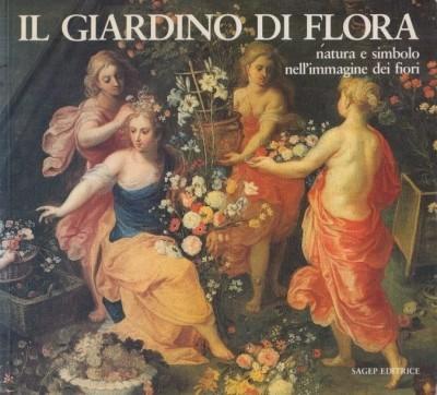 Il giardino di flora, natura e simbolo nell'immagine dei fiori - Cataldi Gallo Marzia - Simonetti Farida (a Cura Di)