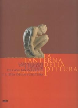 La lanterna della pittura. L'Adolescente dell'Ermitage e i disegni della Casa Buonarroti: Michelangelo e l'idea della scultura