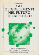 Gli oligoelementi nel futuro terapeutico. Manuale pratico di oligoterapia integrata