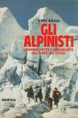 Gli Alpinisti Uomini, vette e conquiste dal 1492 ad oggi