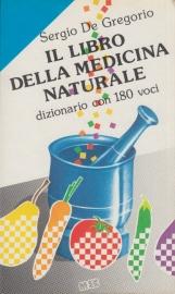 Il libro della medicina naturale. Dizionario con 180 voci