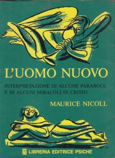 L'uomo nuovo. interpretazione di alcune parabole e di alcuni miracoli di cristo - Nicoll Maurice
