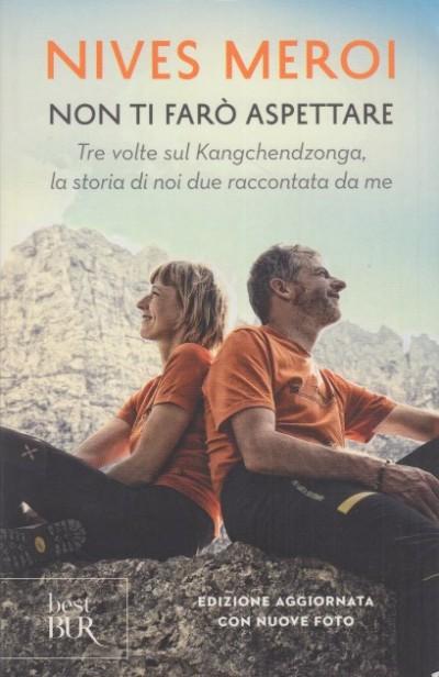 Non ti far? aspettare. tre volte sul kangchendzonga, la storia di noi due raccontata da me - Meroi Nives