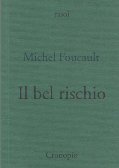 Il bel rischio. conversazione con claude bonnefoy - Foucault Michel