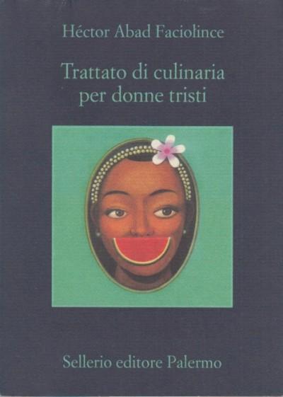 Trattato di culinaria per donne tristi - H?ctor Abad Faciolince