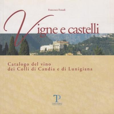 Vigne e castelli. catalogo del vino dei colli di candia e di lunigiana - Fenudi Francesco