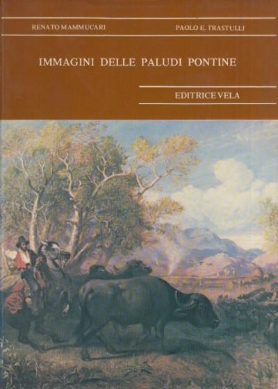 Immagini delle paludi pontine - Mammuccari Renato - Trastulli E. Paolo