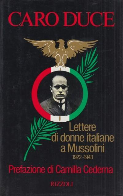 Caro duce. lettere di donne italiane a mussolini 1922-1943