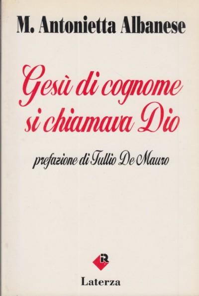 Ges? di cognome di chiamava dio - M. Antonietta Albanese