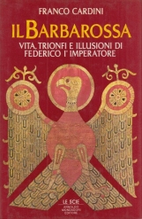 Il Barbarossa. Vita, trionfi e illusioni di Federico I imperatore