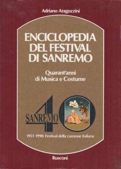 Enciclopedia del festival di sanremo. quarant'anni di musica e costume 1951-1990 festival della canzone italiana - Aragozzini Adriano